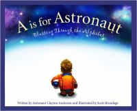 Cover image for A is for astronaut : blasting through the alphabet / written by Clayton Anderson and illustrated by Scott Brundage.