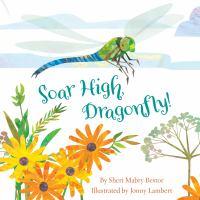 Cover image for Soar high, dragonfly! / by Sheri Mabry Bestor ; illustrated by Jonny Lambert.