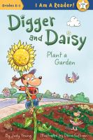 Cover image for Digger and Daisy plant a garden / written by Judy Young ; illustrated by Dana Sullivan.