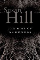 Cover image for The risk of darkness : a Simon Serrailler mystery / Susan Hill.