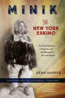 Cover image for Minik : the New York Eskimo / Kenn Harper ; foreword by Kevin Spacey.