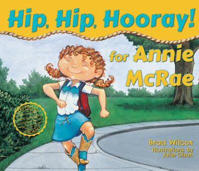 Cover image for Hip, hip, hooray for Annie McRae! / by Brad Wilcox ; illustrated by Julie Olson.