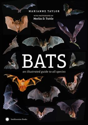 Cover image for Bats : an illustrated guide to all species / Marianne Taylor ; Merlin D. Tuttle, science editor & photographer.