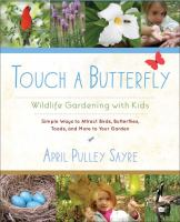 Cover image for Touch a butterfly : wildlife gardening with kids / April Pulley Sayre.