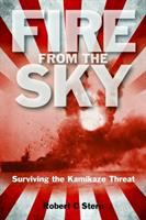 Cover image for Fire from the sky : surviving the Kamikaze threat / Robert C. Stern