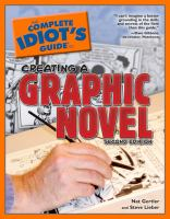 Cover image for The complete idiot's guide to creating a graphic novel / by Nat Gertler and Steve Lieber.