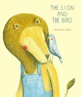 Cover image for The lion and the bird / Marianne Dubuc ; translated from the French by Claudia Z. Bedrick.