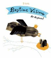 Cover image for Daytime visions : an alphabet / Isol ; adapted in English by Isol and Elisa Amado.
