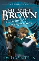 Cover image for Hunter Brown and the secret of the Shadow / The Miller Brothers [Christopher and Allan Miller].