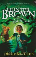 Cover image for Hunter Brown and the eye of ends / The Miller Brothers [Christopher and Allan Miller].