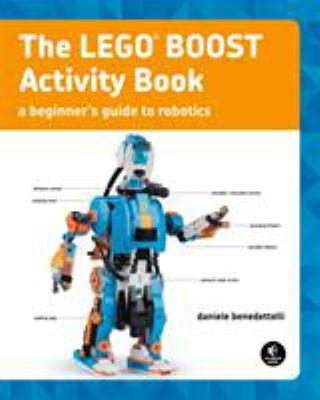 Cover image for The LEGO BOOST activity book : a beginner's guide to robotics / Daniele Benedettelli.