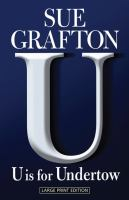 "Cover image for ""U"" is for undertow [large print]/ Sue Grafton."
