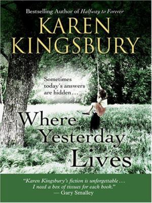 Cover image for Where yesterday lives [large print] : sometimes todays answers are hidden / Karen Kingsbury.