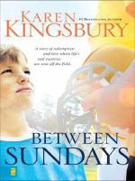 Cover image for Between Sundays [large print] / Karen Kingsbury ; [foreword by Alex Smith].