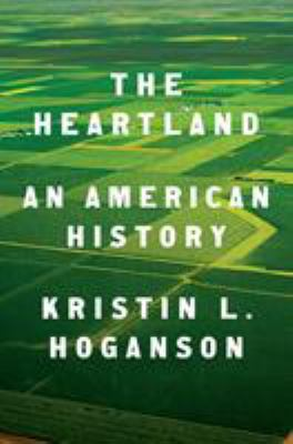Cover image for The heartland : an American history / Kristin L. Hoganson.
