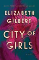 Cover image for City of girls : a novel  / Elizabeth Gilbert.
