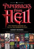 Cover image for Paperbacks from Hell : the twisted history of '70s and '80s horror fiction / Grady Hendrix with Will Errickson.
