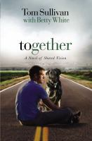 Cover image for Together : a novel of shared vision / Tom Sullivan, with Betty White.