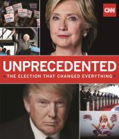 Cover image for Unprecedented : the election that changed everything / by Thomas Lake ; edited by Jodi Enda with a foreword by Jake Tapper and an introduction by Douglas Brinkley.
