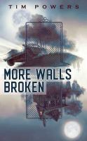 Cover image for More walls broken / Tim Powers.