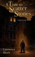 Cover image for A time to scatter stones : a Matthew Scudder novella / Lawrence Block.