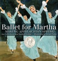 Cover image for Ballet for Martha : making Appalachian Spring / Jan Greenberg and Sandra Jordan ; illustrated by Brian Floca.