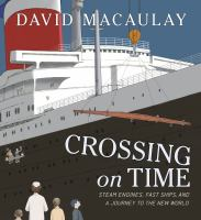 Cover image for Crossing on time : steam engines, fast ships, and a journey to the New World / David Macaulay.