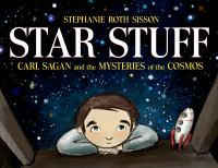 Cover image for Star stuff : Carl Sagan and the mysteries of the cosmos / Stephanie Roth Sisson.