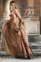 Cover image for Princess of glass / Jessica Day George.