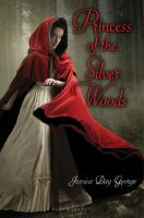 Cover image for Princess of the silver woods / Jessica Day George.