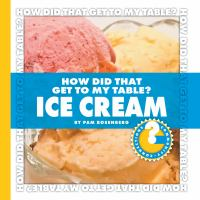 Cover image for How did that get to my table? Ice cream / by Pam Rosenberg.