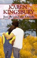 Cover image for Just beyond the clouds [large print] / Karen Kingsbury.