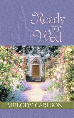 Cover image for Ready to wed [large print] / Melody Carlson.