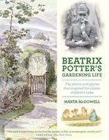 Cover image for Beatrix Potter's gardening life : the plants and places that inspired the classic children's tales / Marta McDowell.