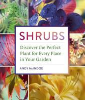 Cover image for Shrubs : discover the perfect plant for every place in your garden / Andy McIndoe.