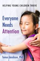 Cover image for Everyone needs attention : helping young children thrive / Tamar Jacobson, PhD.