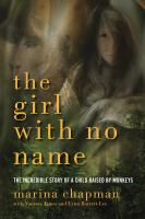 Cover image for The girl with no name : the incredible story of a child raised by monkeys / Marina Chapman, with Vanessa James and Lynne Barrett-Lee.