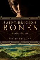 Cover image for Saint Brigid's bones : a Celtic adventure / Philip Freeman.