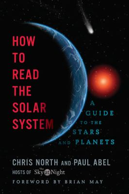 Cover image for How to read the solar system : a guide to the stars and planets / Chris North and Paul Abel.