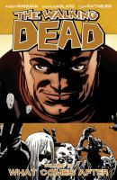 Cover image for The walking dead. Volume 18, What comes after / Robert Kirkman, creator, writer ; Charlie Adlard, penciler, inker ; Cliff Rathburn, gray tones ; Russ Wooton, letterer.
