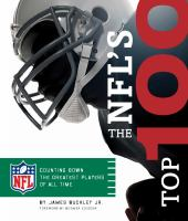 Cover image for The NFL's top 100 : counting down the greatest players of all time / by James Buckley JR. ; foreword by Boomer Esiason.
