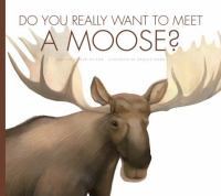Cover image for Do you really want to meet a moose? / written by Cari Meister ; illustrated by Daniele Fabbri.