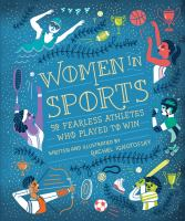 Cover image for Women in Sports : 50 fearless athletes who played to win / written and illustrated by Rachel Ignotofsky.