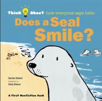 Cover image for Does a seal smile? : think about how everyone says hello / Harriet Ziefert ; illustrations by Emily Bolam.