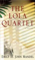 Cover image for The Lola quartet : [a novel] / Emily St. John Mandel.