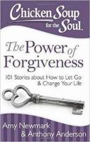 Cover image for Chicken soup for the soul: the power of forgiveness : 101 stories about how to let go and change your life / Amy Newmark, Anthony Anderson.