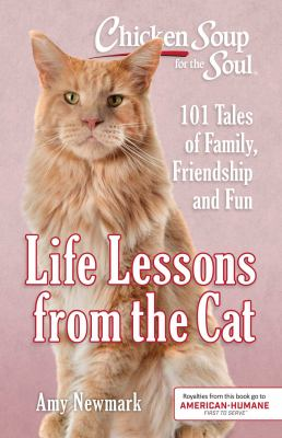Cover image for Chicken soup for the soul : life lessons from the cat : 101 tales of family, friendship and fun / Amy Newmark.