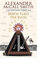 Cover image for Bertie plays the blues [large print] : a 44 Scotland Street novel / Alexander McCall Smith.