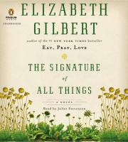 Cover image for The signature of all things [compact disc] / Elizabeth Gilbert.