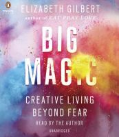Cover image for Big magic [compact disc] : creative living beyond fear / Elizabeth Gilbert.